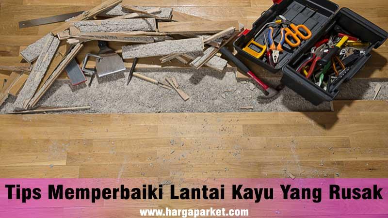 Cara memperbaiki lantai kayu yang rusak dirumah sendiri