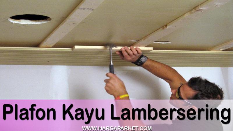 Harga plafon kayu lumber ceiling 2021