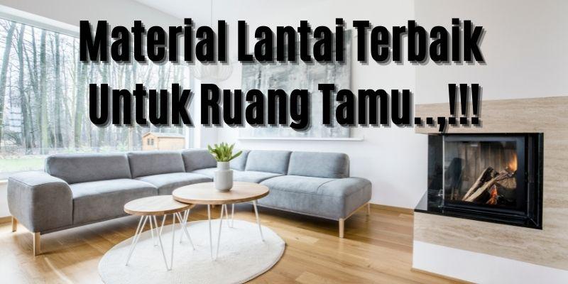 Material Lantai Terbaik Untuk Ruang Tamu